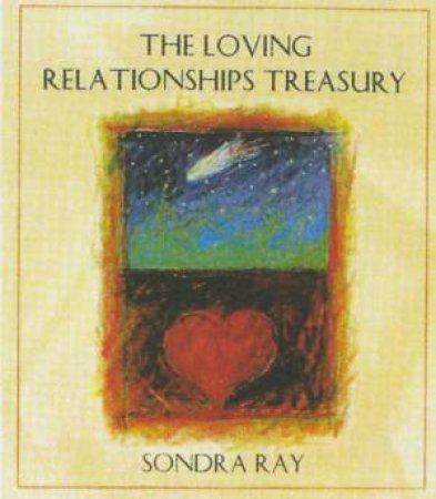 The Loving Relationships Treasury by Sondra Ray