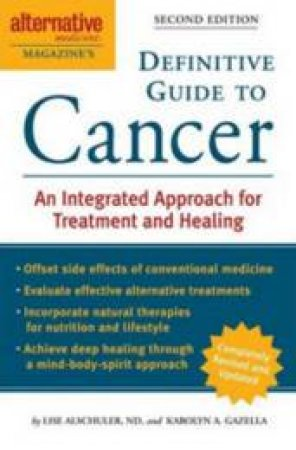 Alternative Medicine Definitive Guide: Cancer by Lise Alschler & Karolyn Gazella