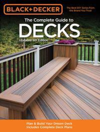 Black & Decker: The Complete Guide to Decks - Updated 5th Edition by Various