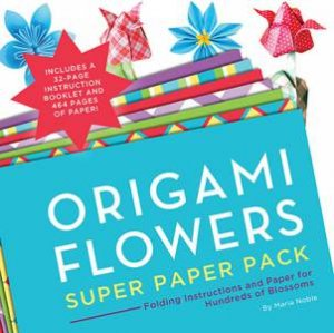 Origami Flowers: Super Paper Pack by Maria Noble