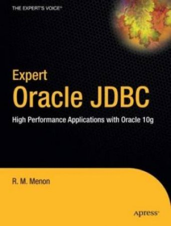 Expert Oracle JDBC: High Performance Applications With Oracle 10g by R M Menon