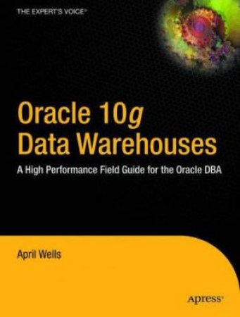 Oracle 10g Data Warehouses by April Wells