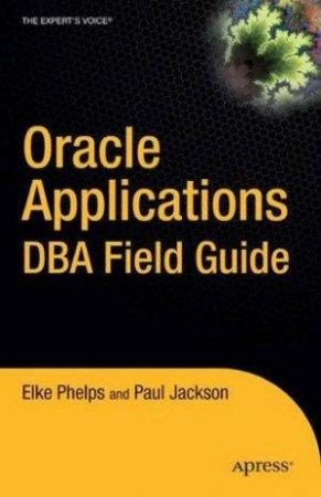 Oracle Applications DDA Field Guide by Elke Phelps & Paul Jackson