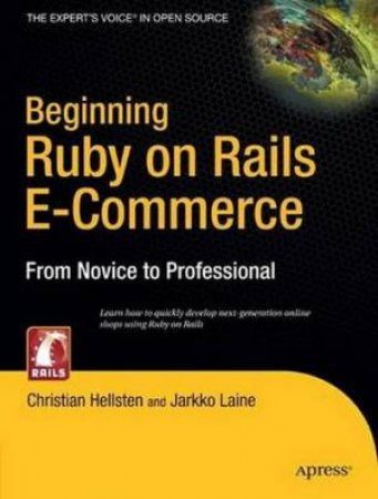 Beginning Ruby On Rails E-Commerce: From Novice To Professional by Christian Hellsten & Jarkko Laine