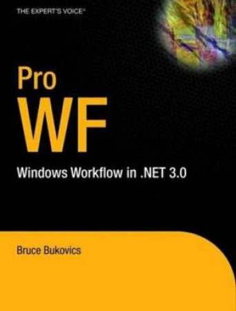 Pro WF: Windows Workflow In .NET 3.0 by Bukovics