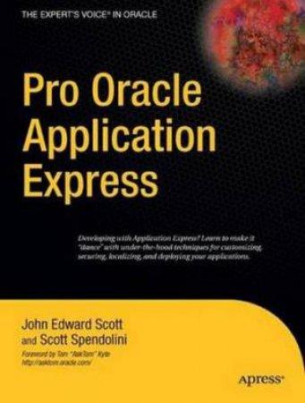 Pro Oracle Application Express by John Scott & Scott Spendolini