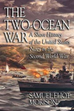 The Two-Ocean War by Samuel Eliot Morison