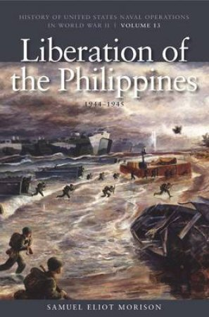 Liberation of the Philippines: Luzon, Midanao, Visayas, 1944-1945 by Samuel Eliot Morison