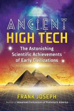Ancient High Tech The Astonishing Scientific Achievements Of Early Civilizations