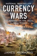 Currency Wars: The Making Of The Next Global Crisis by James Rickards