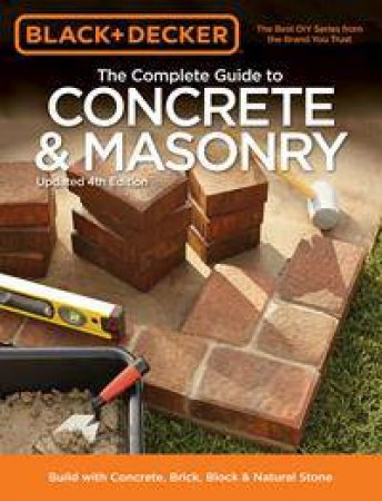 Black & Decker The Complete Guide to Concrete & Masonry