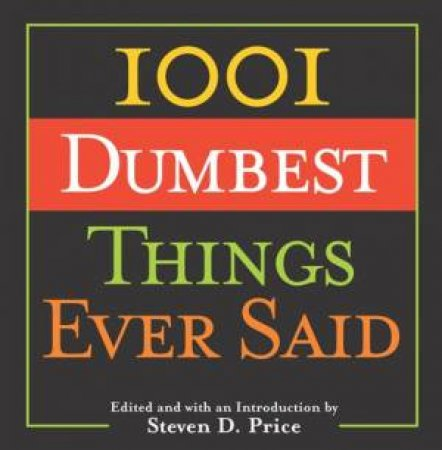 1001 Dumbest Things Ever Said by Steven Price