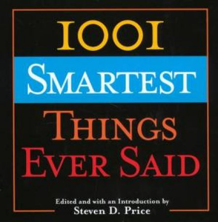 1001 Smartest Things Ever Said by Steven Price