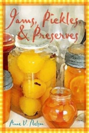 New Preserves: Pickles, Jams, and Jellies by Anne Nelson