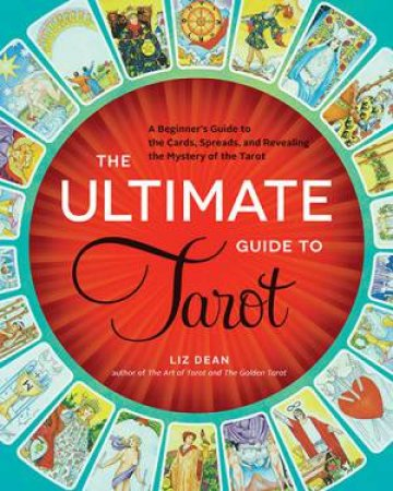 The Ultimate Guide to Tarot by Liz Dean