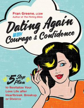 Dating Again With Courage And Confidence by Fran Greene