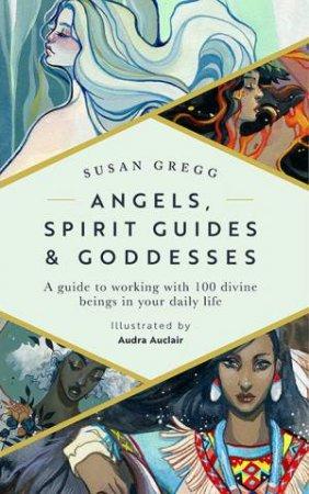 Angels, Spirit Guides & Goddesses by Susan Gregg