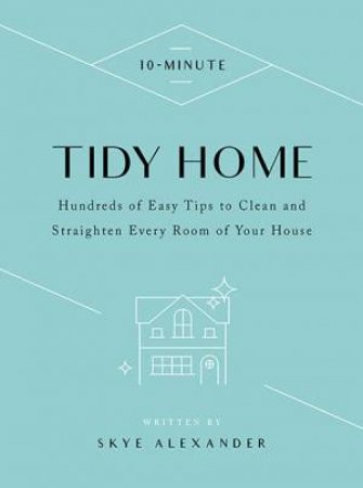 10-Minute Tidy Home by Skye Alexander