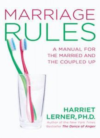 Marriage Rules: A Manual for the Married and Coupled Up by Harriet Lerner