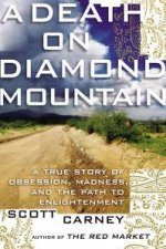 A Death On Diamond Mountain A True Story Of Obsession Madness And The Path To Enlightenment