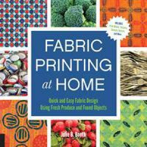 Fabric Printing at Home by Julie B. Booth
