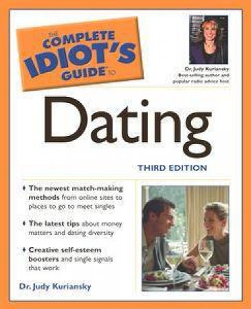 The Complete Idiot's Guide To Dating - 3 E by Judy Kuriansky