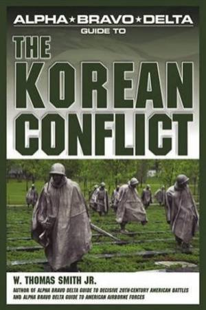 ABD Guide To The Korean Conflict by W Thomas Smith Jr