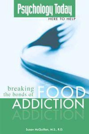 Breaking The Bonds Of Food Addiction by Susan McQuillan