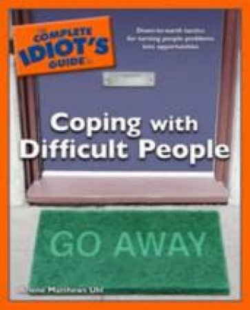 The Complete Idiot's Guide to Coping with Difficult People by Arlene Uhl