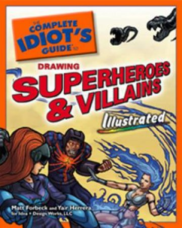 The Complete Idiot's Guide to Drawing Superheroes and Villains Illustrated by Group Australia Penguin