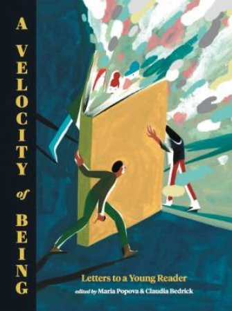 A Velocity of Being by Maria Popova & Claudia Bedrick