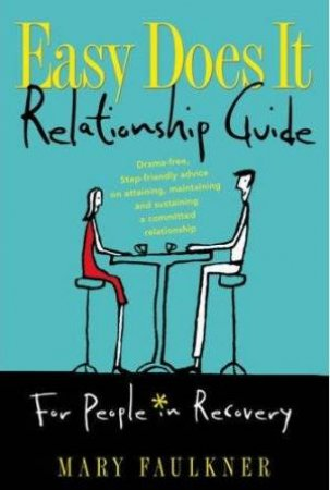 Easy Does It Relationship Guide: For People In Recovery by Mary Faulkner