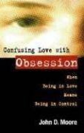 Confusing Love With Obsession by John Moore