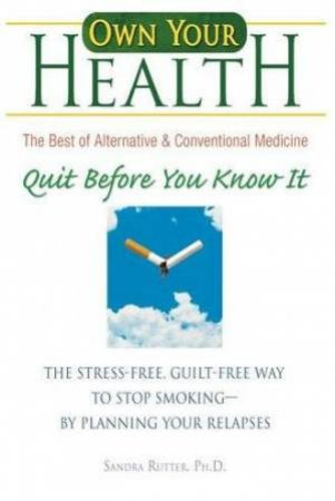 Own Your Health: Quit Before You Know It by Sandra Rutter