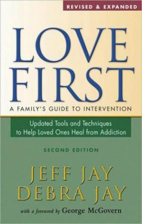 Love First: A Family's Guide to Intervention by Debra Jay & Jeff Jay