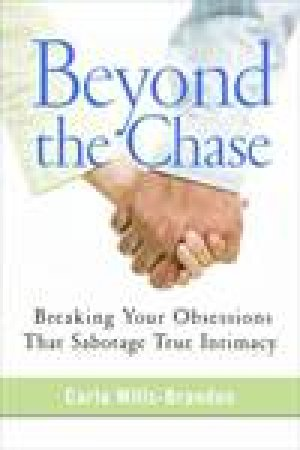 Beyond the Chase: Breaking Your Obsessions that Sabotage True Intimacy by Carla Wills-Brandon