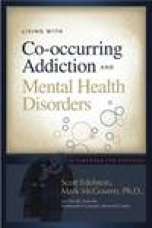 Living with Co-Occurring Addiction and Mental Health Disorders: A Handbook for Recovery by Scott Edelstein & Mark McGovern