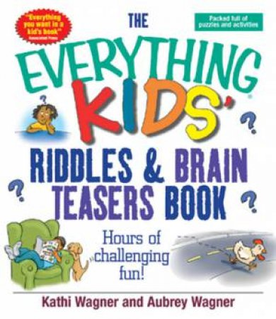The Everything Kids Riddles & Brain Teasers Book by Aubrey Wagner & Kathi Wagner