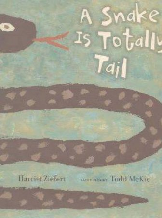 A Snake Is Totally Tail by Harriet Ziefert