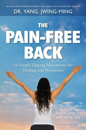 The Pain-Free Back by Jwing-Ming Yang