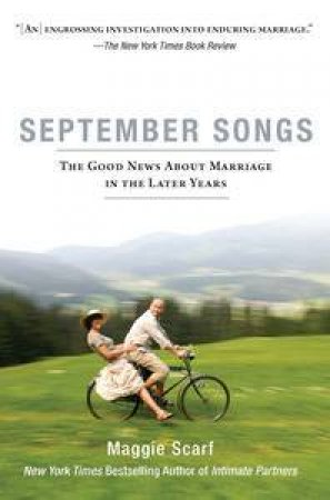 September Songs: The Good News About Marriage in the Later Years by Maggie Scarf