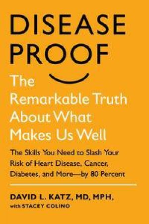 Disease-Proof: The Remarkable Truth About What Makes Us Well by David L. & Colino Stacey Katz