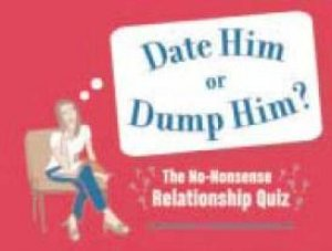 Date Him Or Dump Him? by Melissa Heckscher