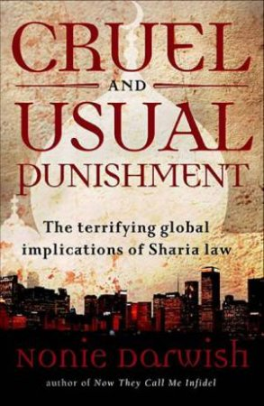Cruel and Usual Punishment: The terrifying global implications of Sharia Law by Nonie Darwish