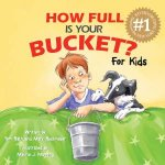 How Full Is Your Bucket? by Tom Rath & Mary Reckmeyer & Maurie J. Manning