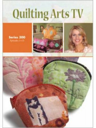 Quilting Arts TV Series 300 DVD by INTERWEAVE