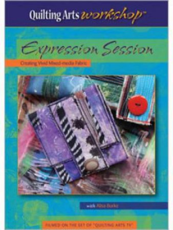 Expression Session Creating Vivid Mixed-Media Fabric (DVD) by ALISA BURKE