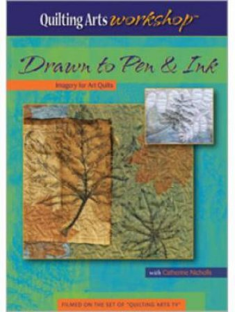 Drawn to Pen and Ink Imagery for Art Quilts (DVD) by CATHERINE NICHOLLS