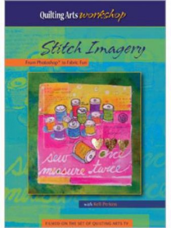 Stitch Imagery From Photo to Fabric Fun (DVD) by KELLI PERKINS