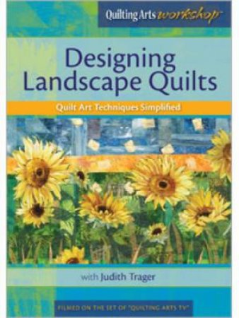 Designing Landscape Quilts Quilt Art Techniques Simplified with Judith Trager DVD by JUDITH TRAGER